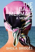 The Bald Mermaid, A Memoir by Sheila Bridges