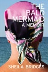 The Bald Mermaid, A Memoir by Sheila Bridges